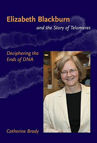 Elizabeth Blackburn and the Story of Telomeres: Deciphering the Ends of DNA (The MIT Press) von The MIT Press