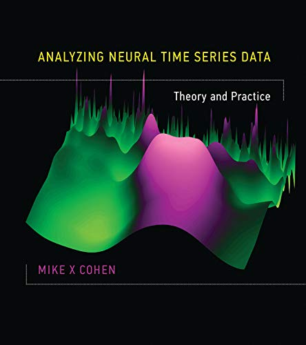 Analyzing Neural Time Series Data: Theory and Practice (Issues in Clinical and Cognitive Neuropsychology) von MIT PR