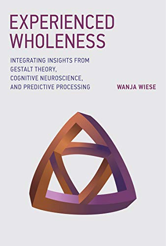 Experienced Wholeness: Integrating Insights from Gestalt Theory, Cognitive Neuroscience, and Predictive Processing (Mit Press) von MIT PR