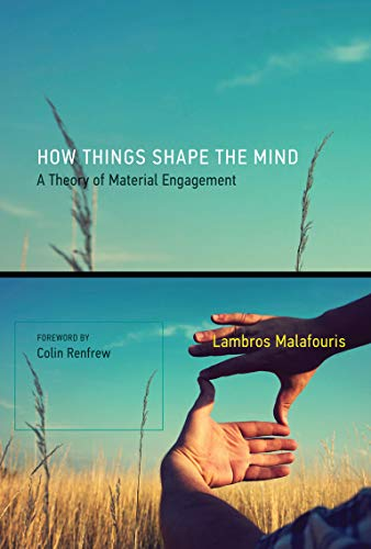 How Things Shape the Mind: A Theory of Material Engagement (Mit Press) von The MIT Press