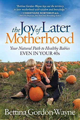 The Joy of Later Motherhood: Your Natural Path to Healthy Babies Even in Your 40's von Morgan James Publishing