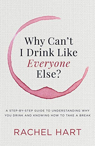 Why Can't I Drink Like Everyone Else: A Step-By-Step Guide to Understanding Why You Drink and Knowing How to Take a Break von Morgan James Publishing