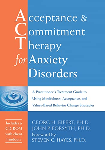 Acceptance and Commitment Therapy for Anxiety Disorders: A Practitioner's Treatment Guide to Using Mindfulness, Acceptance, and Values-Based Behavior von NEW HARBINGER PUBN