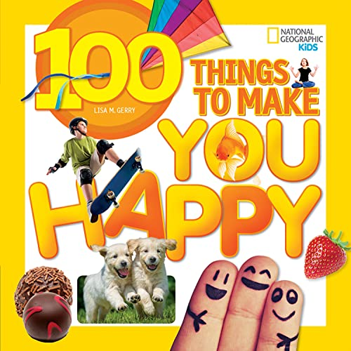 100 Things to Make You Happy (National Geographic Kids) von National Geographic Society