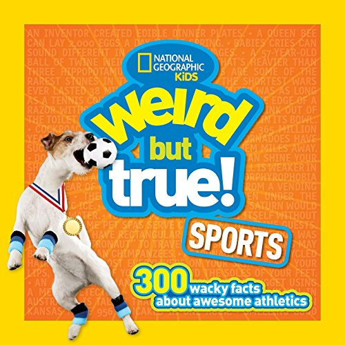 Weird But True Sports: 300 Wacky Facts About Awesome Athletics von National Geographic Society