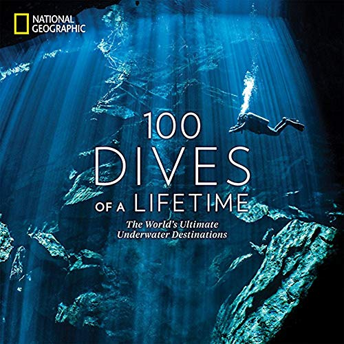 100 Dives of a Lifetime: The World's Ultimate Underwater Destinations von National Geographic Society