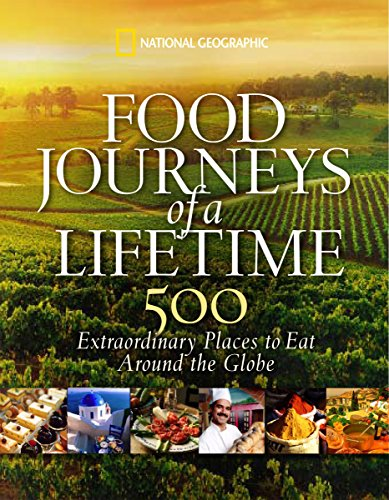 Food Journeys of a Lifetime: 500 Extraordinary Places to Eat Around the Globe von National Geographic Society