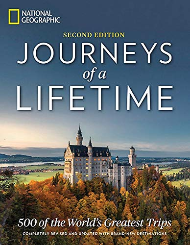 Journeys of a Lifetime, Second Edition: 500 of the World's Greatest Trips von National Geographic Society