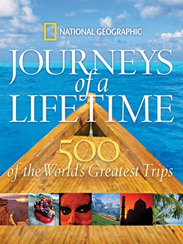 Journeys of a Lifetime: 500 of the World's Greatest Trips von National Geographic Society