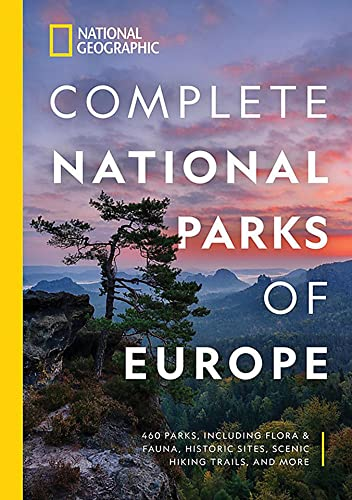 National Geographic Complete National Parks of Europe: 460 Parks, Including Flora and Fauna, Historic Sites, Scenic Hiking Trails, and More (National Georgaphic) von National Geographic Society