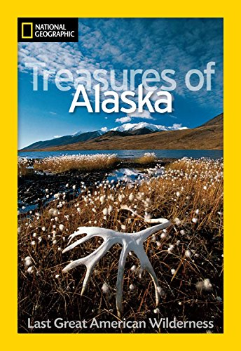 National Geographic Treasures of Alaska: The Last Great American Wilderness (National Geographic Destinations) von National Geographic Society