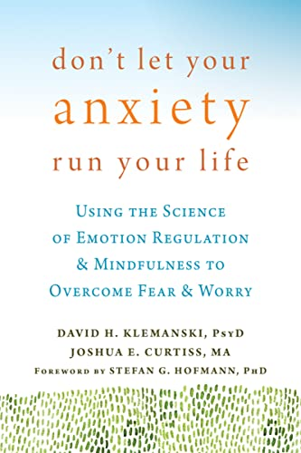 Don't Let Your Anxiety Run Your Life: Using the Science of Emotion Regulation and Mindfulness to Overcome Fear and Worry von New Harbinger Publications