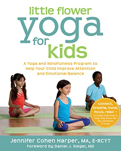 Little Flower Yoga for Kids: A Yoga and Mindfulness Program to Help Your Child Improve Attention and Emotional Balance von New Harbinger Publications
