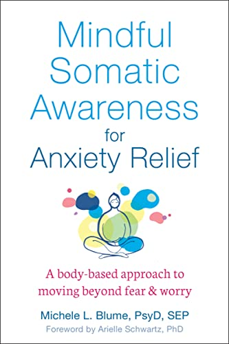Mindful Somatic Awareness for Anxiety Relief: A Body-Based Approach to Moving Beyond Fear and Worry von New Harbinger Publications