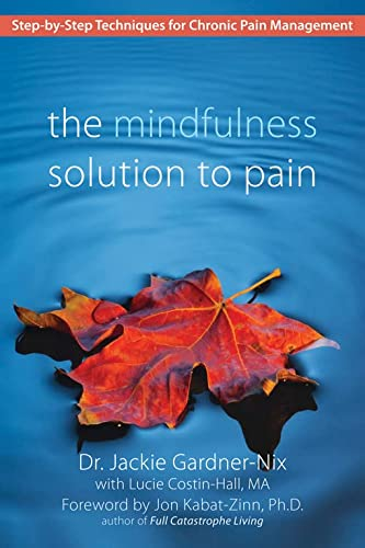 The Mindfulness Solution to Pain: Step-by-Step Techniques for Chronic Pain Managment: Step-By-Step Techniques for Chronic Pain Management von New Harbinger Publications