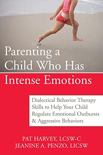 Parenting a Child Who Has Intense Emotions: Dialectical Behavior Therapy Skills to Help Your Child Regulate Emotional Outbursts and Aggressive Behavio von NEW HARBINGER PUBN
