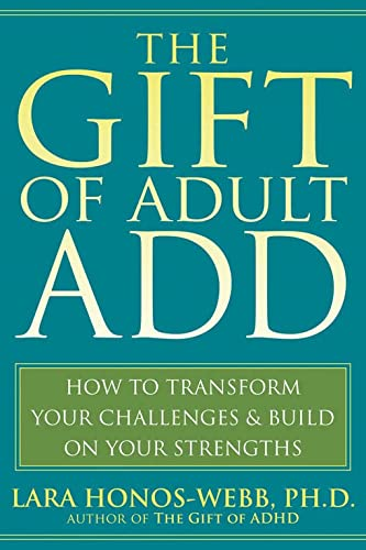 The Gift of Adult Add: How to Transform Your Challenges and Build on Your Strengths von NEW HARBINGER PUBN