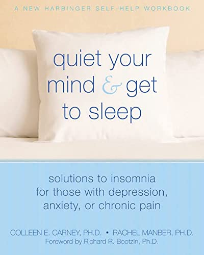 Quiet Your Mind and Get to Sleep: Solutions to Insomnia for Those with Depression, Anxiety or Chronic Pain (New Harbinger Self-Help Workbook) von NEW HARBINGER PUBN