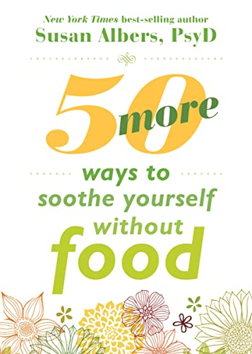 50 More Ways to Soothe Yourself Without Food: Mindfulness Strategies to Cope with Stress and End Emotional Eating von New Harbinger Publications