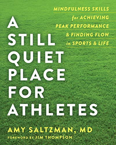 A Still Quiet Place for Athletes: Mindfulness Skills for Achieving Peak Performance and Finding Flow in Sports and Life von New Harbinger Publications