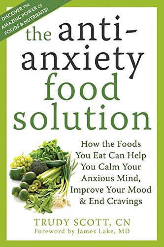 Anti-Anxiety Food Solution: How the Foods You Eat Can Help You Calm Your Anxious Mind, Improve Your Mood, and End Cravings von New Harbinger Publications