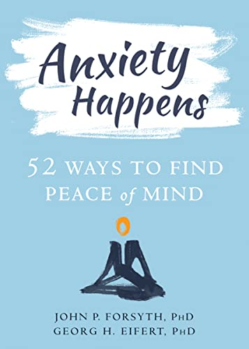 Anxiety Happens: 52 Ways to Move Beyond Fear and Find Peace of Mind: 52 Ways to Find Peace of Mind von New Harbinger Publications