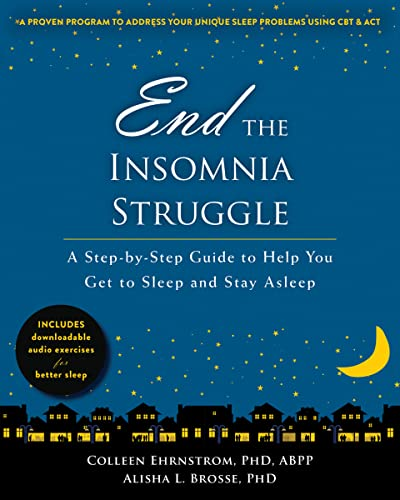 End the Insomnia Struggle: A Step-by-Step Guide to Help You Get to Sleep and Stay Asleep von New Harbinger