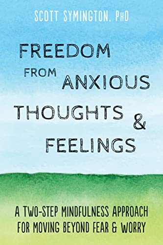 Freedom from Anxious Thoughts and Feelings: A Two-Step Mindfulness Approach for Moving Beyond Fear and Worry von New Harbinger Publications