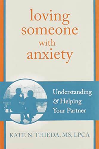 Loving Someone with Anxiety: Understanding and Helping Your Partner (New Harbinger Loving Someone Series) von New Harbinger Publications
