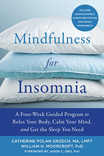 Mindfulness for Insomnia: A Four-Week Guided Program to Relax Your Body, Calm Your Mind, and Get the Sleep You Need von New Harbinger Publications