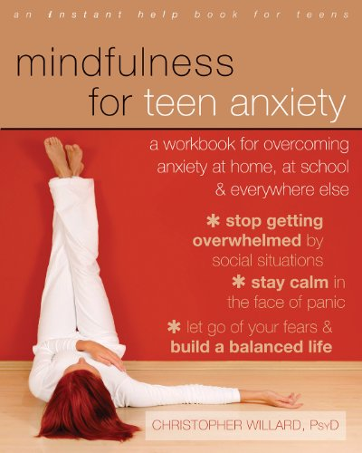 Mindfulness for Teen Anxiety: A Workbook for Overcoming Anxiety at Home, at School, and Everywhere Else: A Workbook for Overcoming Anxiety at Home, at ... Else (An Instant Help Book for Teens) von Instant Help Publications