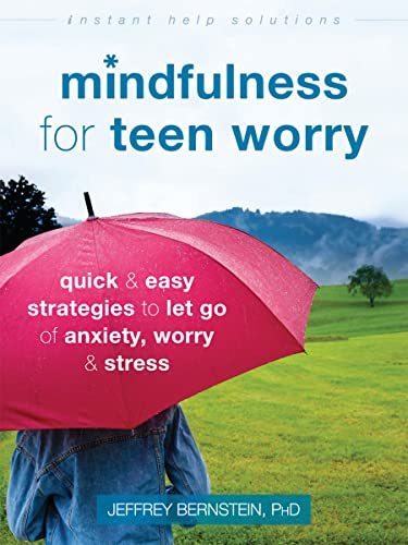 Mindfulness for Teen Worry: Quick and Easy Strategies to Let Go of Anxiety, Worry, and Stress (Instant Help Solutions) von Instant Help Publications