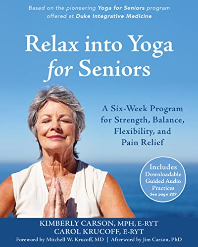 Relax into Yoga for Seniors: A Six-Week Program for Strength, Balance, Flexibility, and Pain Relief von New Harbinger Publications