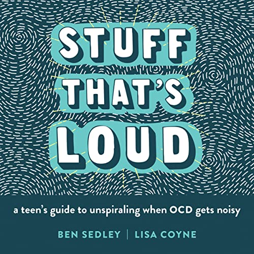 Stuff That's Loud: A Teen's Guide to Unspiraling When OCD Gets Noisy (Instant Help Solutions) von Instant Help Publications