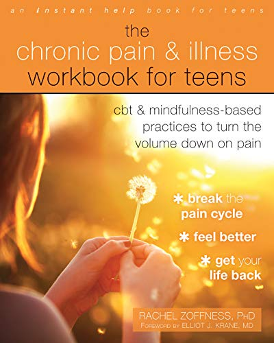 The Chronic Pain and Illness Workbook for Teens: CBT and Mindfulness-Based Practices to Turn the Volume Down on Pain von Instant Help Publications