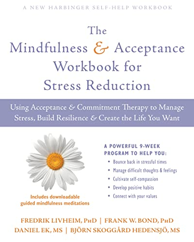 The Mindfulness and Acceptance Workbook for Stress Reduction: Using Acceptance and Commitment Therapy to Manage Stress, Build Resilience, and Create the Life You Want von New Harbinger Publications