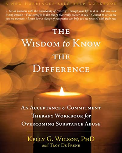 The Wisdom to Know the Difference: An Acceptance and Commitment Therapy Workbook for Overcoming Substance Abuse (A New Harbinger Self-Help Workbook) von New Harbinger