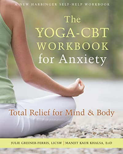 The Yoga-CBT Workbook for Anxiety: Total Relief for Mind and Body (A New Harbinger Self-Help Workbook) von New Harbinger Publications