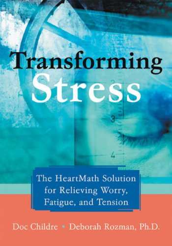 Transforming Stress: The Heartmath Solution for Relieving Worry, Fatigue, and Tension von New Harbinger