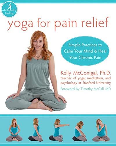 Yoga For Pain Relief: Simple Practices to Calm Your Mind & Heal Your Chronic Pain: Simple Practices to Calm Your Mind and Heal Your Chronic Pain (New Harbinger Whole-Body Healing Series) von New Harbinger Publications