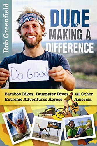 Dude Making a Difference: Bamboo Bikes, Dumpster Dives and Other Extreme Adventures Across America von New Society Publishers