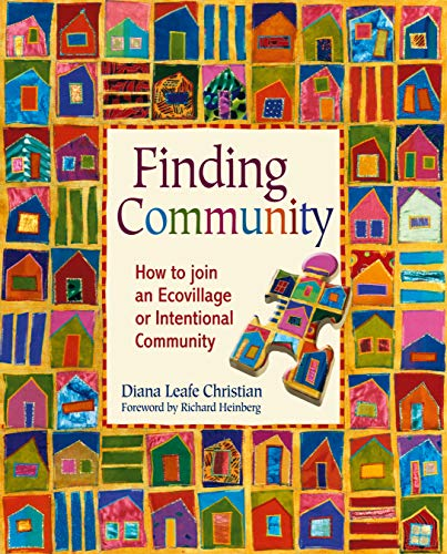 Finding Community: How to Join an Ecovillage or Intentional Community von New Society Publishers