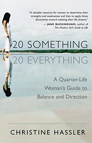 20-Something, 20-Everything: A Quarter-Life Woman's Guide to Balance and Direction: A Young Woman's Guide to Balance, Direction, and Contentment During Her Quarter-Life Crisis von New World Library