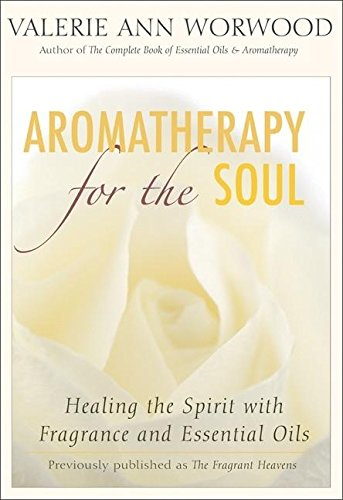 Aromatherapy for the Soul: Healing the Spirit with Fragrance and Essential Oils von New World Library