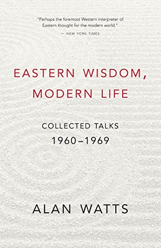 Eastern Wisdom, Modern Life: Collected Talks: 1960-1969 von New World Library