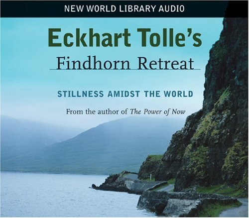 Eckhart Tolle's Findhorn Retreat: Stillness Amidst the World von New World Library