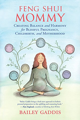 Feng Shui Mommy: Creating Balance and Harmony for Blissful Pregnancy, Childbirth, and Motherhood von New World Library