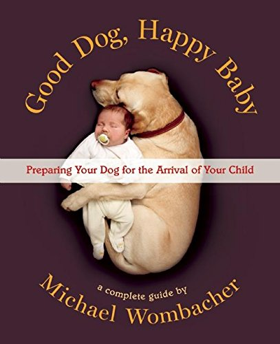 Good Dog, Happy Baby: Preparing Your Dog for the Arrival of Your Child von New World Library
