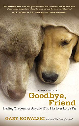 Goodbye, Friend: Healing Wisdom for Anyone Who Has Ever Lost a Pet von New World Library