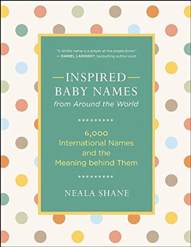 Inspired Baby Names from Around the World: 6,000 International Names and the Meaning Behind Them von New World Library